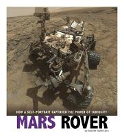 Mars Rover How a Self-Portrait Captured the Power of Curiosity by Danielle Smith-Llera