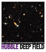 Hubble Deep Field How a Photo Revolutionized Our Understanding of the Universe by Don Nardo
