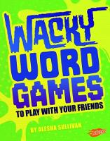 Wacky Word Games to Play with Your Friends by Alesha Sullivan