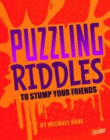 Puzzling Riddles to Stump Your Friends by Michael Dahl