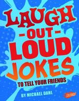 Laugh-Out-Loud Jokes to Tell Your Friends by Michael Dahl