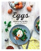 Eggs Nourishing Recipes for Health and Wellness by Love Food Editors