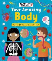 Factivity Your Amazing Body Discover 70 Flaps and 100+ Facts by Parragon Editors