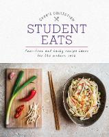 Student Eats Fuss-Free and Tasty Recipe Ideas for the Modern Cook by Love Food Editors