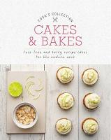 Cakes & Bakes Fuss-Free and Tasty Recipe Ideas for the Modern Cook by Love Food Editors