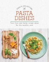 Pasta Dishes Fuss-Free and Tasty Recipe Ideas for the Modern Cook by Love Food Editors