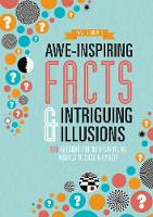 Awe-Inspiring Facts & Intriguing Illusions 300 Awesome Truths & Startling Visuals to Daze & Amaze! by Parragon Books Ltd