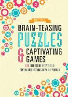 Brain-Teasing Puzzles & Captivating Games Over 250 Engrossing Activities & Testing Interactions to Vex & Perplex by Parragon Books Ltd