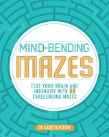 Mind-Bending Mazes Test Your Brain and Ingenuity with 80 Challenging Mazes by Parragon Books Ltd