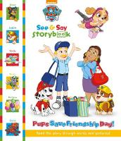 Nickelodeon PAW Patrol See & Say Storybook: Pups Save Friendship Day! Read the Story Through Words and Pictures! by Parragon Books Ltd