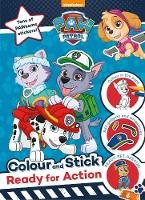 Nickelodeon PAW Patrol Colour and Stick: Ready for Action Tons of PAWsome stickers! by Parragon Books Ltd