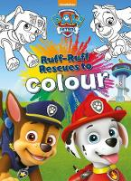 Nickelodeon PAW Patrol Ruff-Ruff Rescues to Colour by Parragon Books Ltd