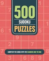 500 Sudoku Puzzles Complete the Grids with the Numbers One to Nine by Parragon Books Ltd