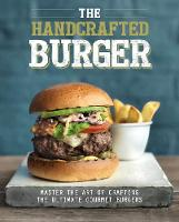 The Handcrafted Burger Master the Art of Crafting the Ultimate Gourmet Burgers by Dominic Utton