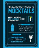 The Bartender's Guide to Mocktails Create On-Trend, Non-alcoholic Drinks with Attitude by Michael Stringer
