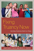 Fixing Truancy Now Inviting Students Back to Class by Jonathan Shute, Bruce S. Cooper