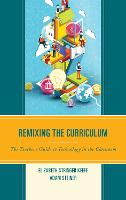 Remixing the Curriculum The Teacher's Guide to Technology in the Classroom by Elizabeth Stringer Keefe, Adam Steiner