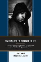 Teaching for Educational Equity Case Studies for Professional Development and Principal Preparation by Jane A. Beese, Jennifer L. Martin