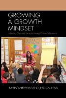 Growing a Growth Mindset Unlocking Character Strengths Through Children's Literature by Kevin Sheehan, Jessica Ryan