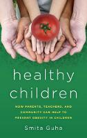 Healthy Children How Parents, Teachers and Community Can Help To Prevent Obesity in Children by Smita Guha