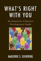 What's Right with You An Interactive Character Development Guide by Marjorie S. Schiering