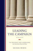 Leading the Campaign The President and Fundraising in Higher Education by Michael J. Worth