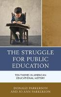 The Struggle for Public Education Ten Themes in American Educational History by Donald Parkerson, Jo Ann Parkerson