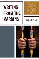 Writing From the Margins Exploring the Writing Practices of Youth in the Juvenile Justice System by Kristine E. Pytash