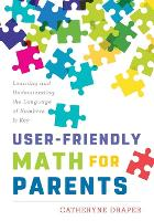 User-Friendly Math for Parents Learning and Understanding the Language of Numbers Is Key by Catheryne Draper
