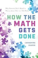 How the Math Gets Done Why Parents Don't Need to Worry about New vs. Old Math by Catheryne Draper