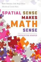 Spatial Sense Makes Math Sense How Parents Can Help Their Children Learn Both by Catheryne Draper