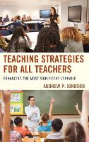 Teaching Strategies for All Teachers Enhancing the Most Significant Variable by Andrew P. Johnson