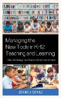 Managing the New Tools in K-12 Teaching and Learning How Technology Can Enable School Improvement by Jerome A. Schulz
