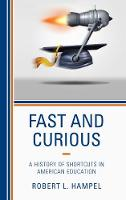 Fast and Curious A History of Shortcuts in American Education by Robert L. Hampel