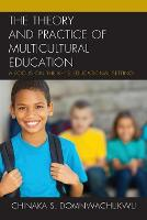 The Theory and Practice of Multicultural Education A Focus on the K-12 Educational Setting by Chinaka S. DomNwachukwu