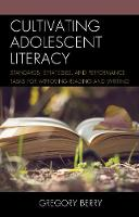 Cultivating Adolescent Literacy Standards, Strategies, and Performance Tasks for Improving Reading and Writing by Gregory Berry
