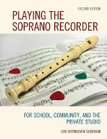 Playing the Soprano Recorder For School, Community, and the Private Studio by Lois Veenhoven Guderian