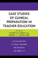Case Studies of Clinical Preparation in Teacher Education An Examination of Three Teacher Preparation Partnerships by Ryan Flessner