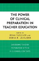 The Power of Clinical Preparation in Teacher Education Embedding Teacher Preparation within P-12 School Contexts by Ryan Flessner