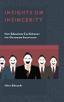 Insights on Insincerity How Educators Can Enhance the Classroom Experience by Chris Edwards