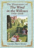 The Illustrators of The Wind in the Willows, 1908-2008 by Carolyn Hares-Stryker