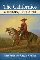 The Californios A History, 1769-1890 by Hunt Janin, Ursula B. Carlson