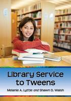 Library Service to Tweens by Melanie A. Lyttle, Shawn D. Walsh
