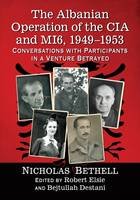 The Albanian Operation of the CIA and MI6, 1949-1953 Conversations with Participants in a Venture Betrayed by Nicholas Bethell