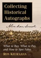 Collecting Historical Autographs What to Buy, What to Pay, and How to Spot Fakes by Ron Keurajian