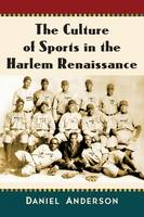 The Culture of Sports in the Harlem Renaissance by Daniel Anderson