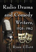 Radio Drama and Comedy Writers, 1928-1962 by Ryan Ellett