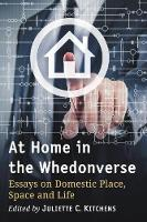 At Home in the Whedonverse Essays on Domestic Place, Space and Life by Juliette C. Kitchens