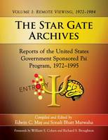 The Star Gate Archives Papers of the U.S. Government Sponsored Parapsychological Research Project, 1972-1995. Volume 1: Remote Viewing, 1972-1984 by Edwin C. May