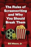 The Rules of Screenwriting and Why You Should Break Them by Bill, Jr. Mesce